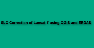 Layer Stacking and SLC correction of Landsat 7 image using QGIS and Erdas IMAGINE software
