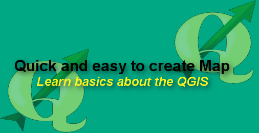 Quick and easy to create Map –  Learn basics about the QGIS