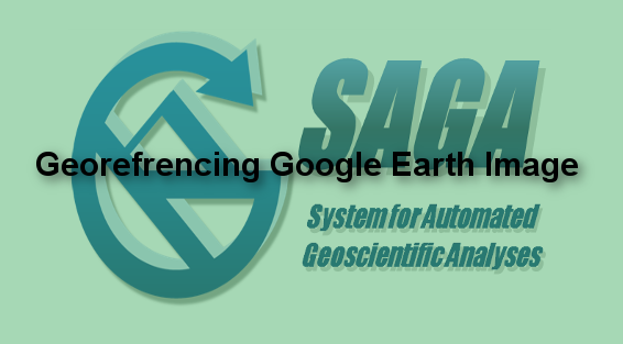 How to Georeference Google Earth Image on SAGA GIS