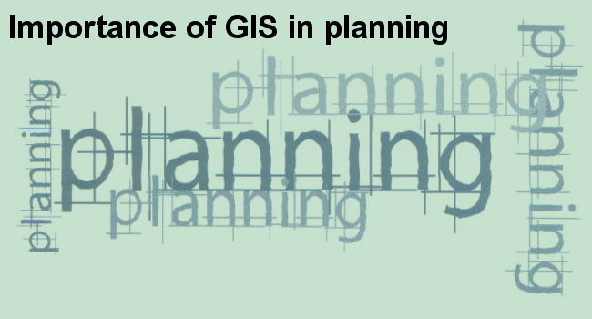 Importance of GIS in planning