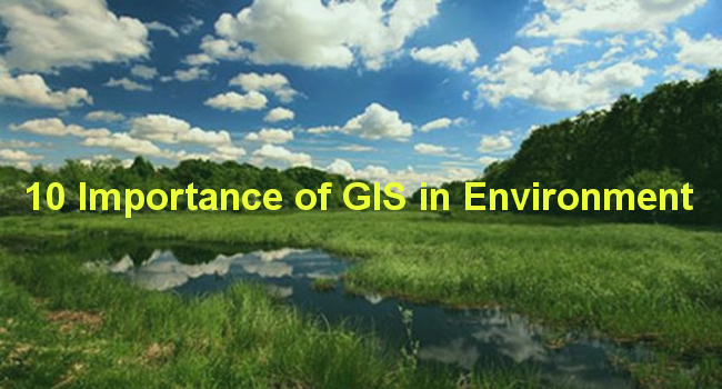 10 Importance of GIS in Environment