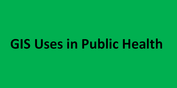 GIS Uses in Public Health