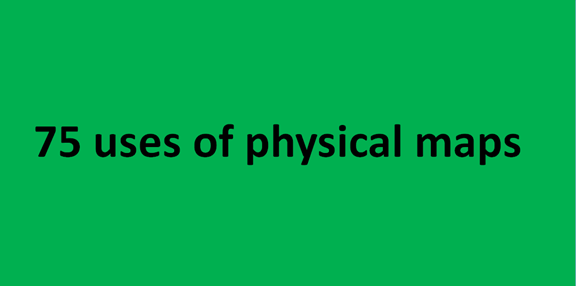 75 uses of Physical Maps